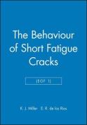 The Behaviour of Short Fatigue Cracks