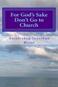 For God's Sake Don't Go to Church