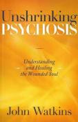 Unshrinking Psychosis