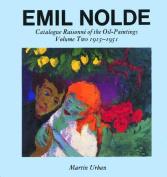 Emil Nolde: Catalogue Raisonne of the Oil Paintings