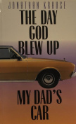 The Day God Blew Up My Dad's Car