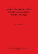 Ancient Shipwrecks of the Mediterranean and the Roman Provinces