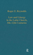 Law and Liturgy in the Latin Church, 5th-12th Centuries