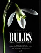 The Complete Book of Bulbs, Corms, Tubers and Rhizomes