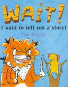 Wait! I Want to Tell You a Story!