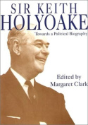 Sir Keith Holyoake - towards a Political Biography