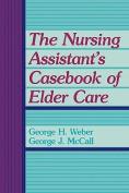 The Nursing Assistant's Casebook of Elder Care
