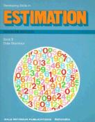 Developing Skills in Estimation. Book B. Grades 8-9