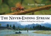 Anglers Book Supply Co 0-87108-945-9 The Never-Ending Stream - A Tribute To Fly-Tying Form And Function