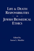 Life and Death Responsibilities in Jewish Biomedical Ethics