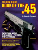 """Gun Digest"" Book of the .45"