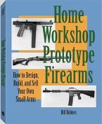 Home Workshop Prototype Firearms