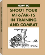 How to Shoot Your M16/AR-15 in Training and Combat