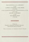 Proceedings of the Assembly of the Lower Counties on Delaware 1770-1776, of the Constitutional Convention of 1776 and of the House of Assembly of the Delaware State 1776-1781 (V.1)