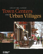 Creating Great Town Centers and Urban Villages