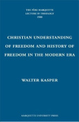 The Christian Understanding of Freedom and the History of Freedom in the Modern Era