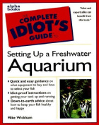 Complete Idiot's Guide to Setting up a Freshwater Aquarium