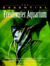 The Essential Freshwater Aquarium