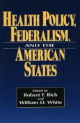 Health Policy, Federalism and the American States