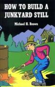 How to Build a Junkyard Still