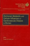 Hormonal, Metabolic and Cellular Influences on Cardiovascular Disease in Women