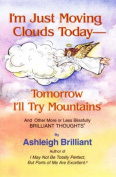 I'm Just Moving Clouds Today - Tomorrow I'll Try Mountains