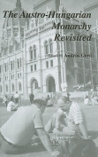 The Austro-Hungarian Monarchy Revisited