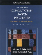 The American Psychiatric Publishing Textbook of Consultation-Liaison Psychiatry