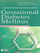 American Dietetic Association Guide to Gestational Diabetes Mellitus