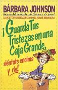 !Guarda Tus Tristezas En Una Caja Grande, Sientate Encima y Rie! [Spanish]