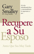 Recupere A su Esposo Antes Que Sea Muy Tarde / Winning Your Husband Back Before It's Too Late [Spanish]