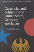 Currencies and Politics in the United States, Germany and Japan