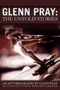 Glenn Pray: The Untold Stories