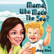 Mama, Who Made the Sea?