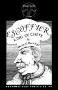 Escoffier: King of Chefs