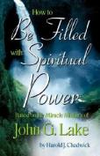 How to Discover the Spiritual Power of John G. Lake