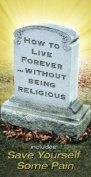 How to Live Forever... without Being Religious