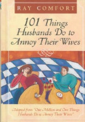 101 Things Husbands Can Do to Annoy Their Wives