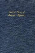 General Theory of Banach Algebras