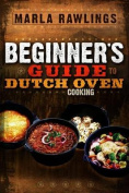 The Beginners Guide to Dutch Oven Cooking