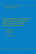 Thermophysical Properties of Lithium Hydride, Deuteride and Tritide and of Their Solutions with Lithium