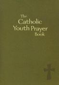 The Catholic Youth Prayer Book