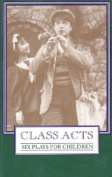 Class Acts; Six Plays for Children