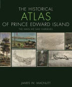 The Historical Atlas of Prince Edward Island