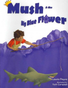 Mush and the Big Blue Flower