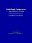 World Trade Organization Dispute Settlement Decisions: Bernan's Annotated Reporter