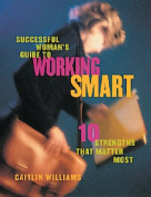 Successful Woman's Guide to Working Smart