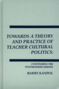 Toward a Postmodern Theory and Practice of Teacher Cultural Politics