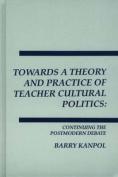Toward a Postmodern Theory and Practice of Teacher Cultural Politics