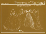 Patterns of Fashion 2 Englishwomen's Dresses & Their Construction C. 1860-1940